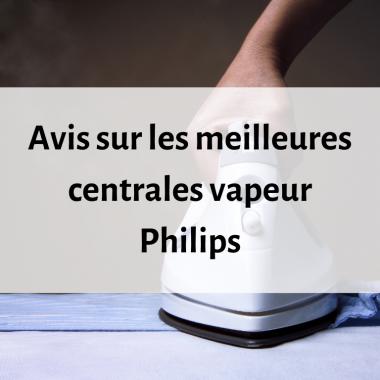 Où trouver les meilleures centrales vapeur Philips ?