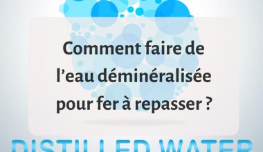 Comment faire de l'eau déminéralisée pour fer à repasser ? 1
