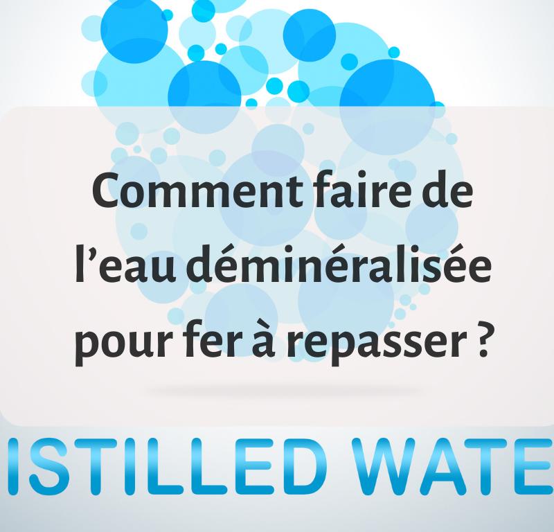 Comment faire de l'eau déminéralisée pour fer à repasser ? 2