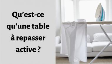 Qu'est-ce qu'une table à repasser active ? 1